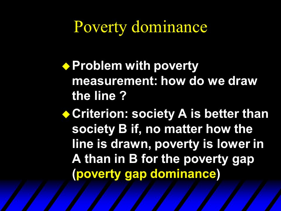 Poverty dominance Problem with poverty measurement: how do we draw the line