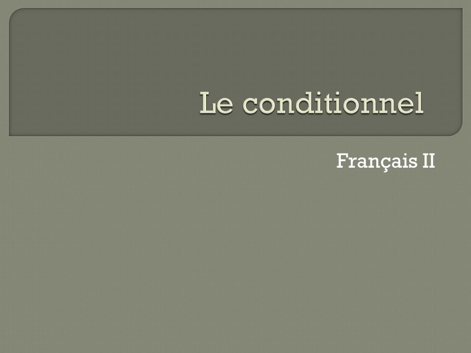 Le conditionnel Français II