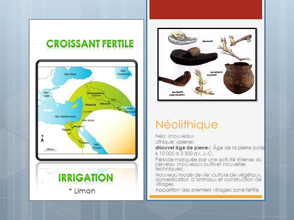 Néolithique Croissant fertile Irrigation * Limon Néo: «nouveau»