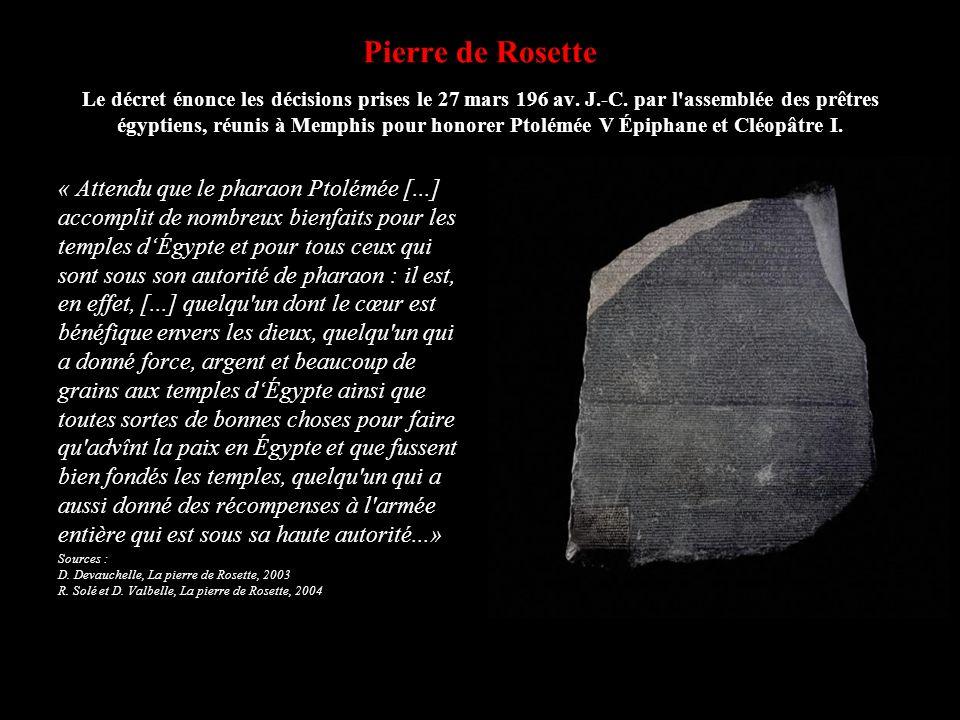 Pierre de Rosette Le décret énonce les décisions prises le 27 mars 196 av. J.-C. par l assemblée des prêtres égyptiens, réunis à Memphis pour honorer Ptolémée V Épiphane et Cléopâtre I.