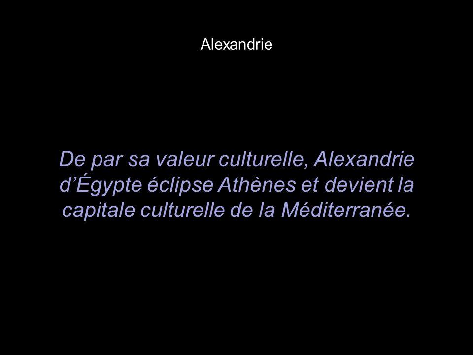 Alexandrie De par sa valeur culturelle, Alexandrie d'Égypte éclipse Athènes et devient la capitale culturelle de la Méditerranée.