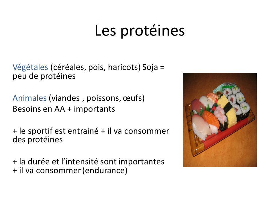 Les protéines Végétales (céréales, pois, haricots) Soja = peu de protéines. Animales (viandes , poissons, œufs)