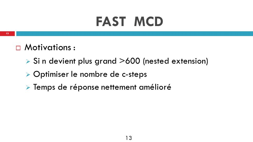 FAST MCD Motivations : Si n devient plus grand >600 (nested extension) Optimiser le nombre de c-steps.