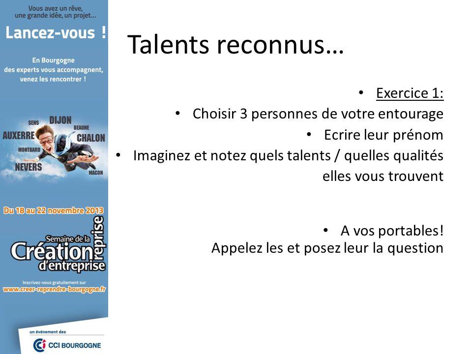Talents reconnus… Exercice 1: Choisir 3 personnes de votre entourage