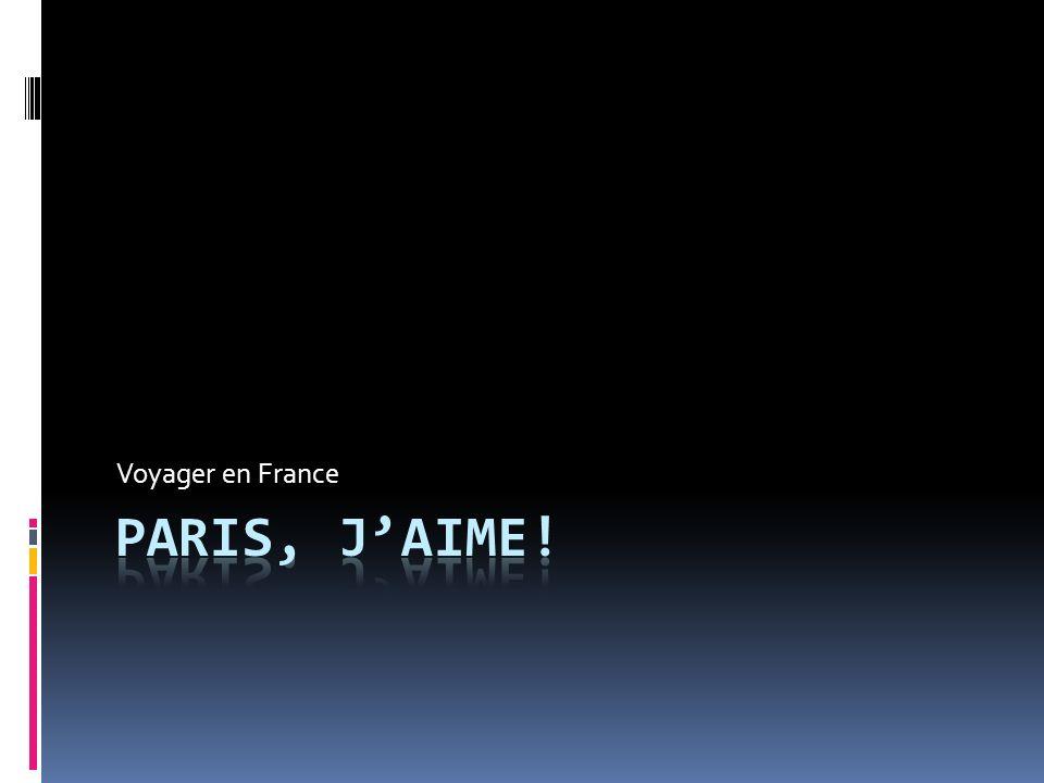 Voyager en France Paris, j'aime!
