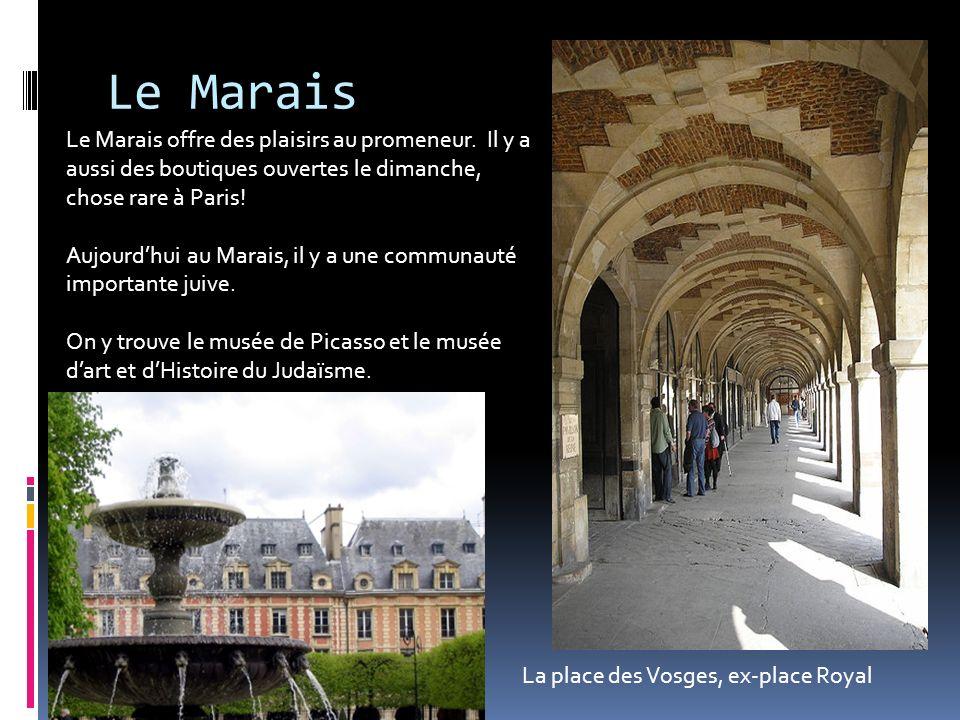 Le Marais Le Marais offre des plaisirs au promeneur. Il y a aussi des boutiques ouvertes le dimanche, chose rare à Paris!