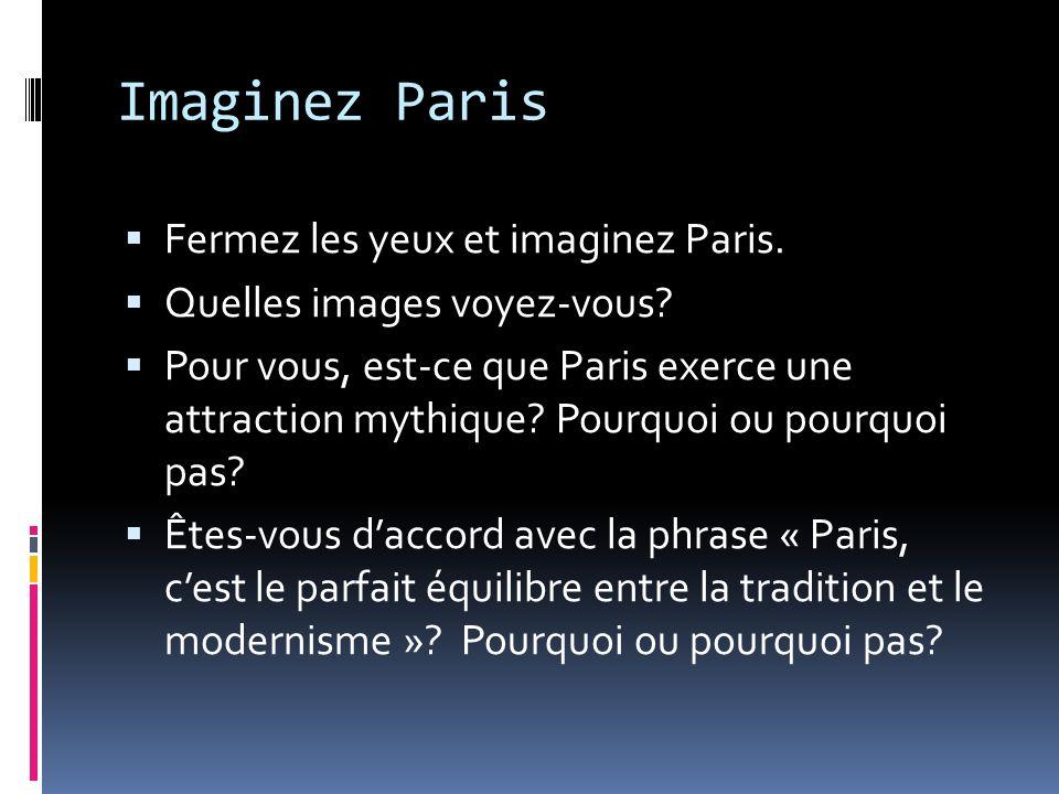 Imaginez Paris Fermez les yeux et imaginez Paris.