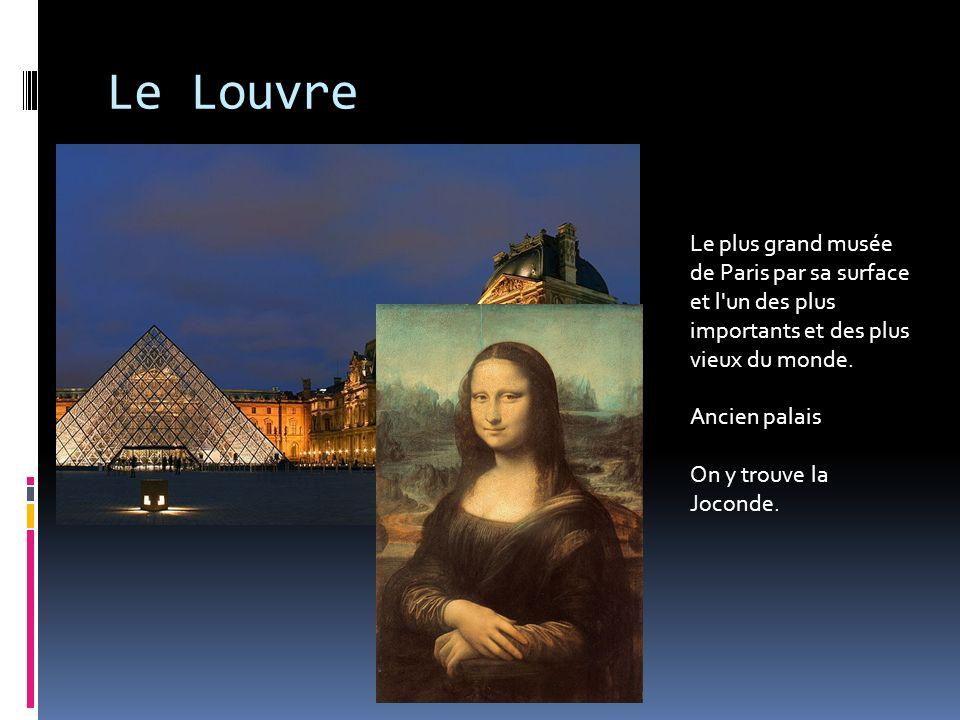Le Louvre Le plus grand musée de Paris par sa surface et l un des plus importants et des plus vieux du monde.