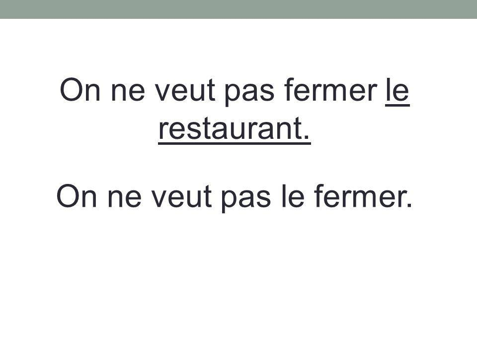 On ne veut pas fermer le restaurant.