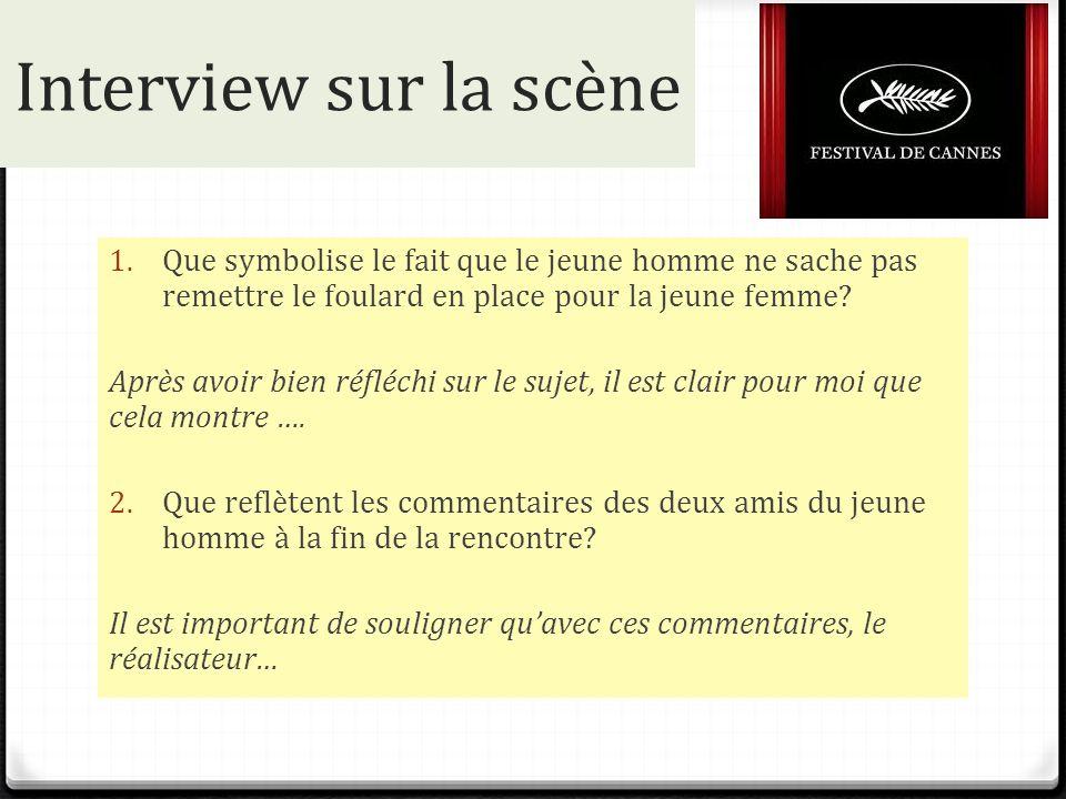 Interview sur la scène Que symbolise le fait que le jeune homme ne sache pas remettre le foulard en place pour la jeune femme
