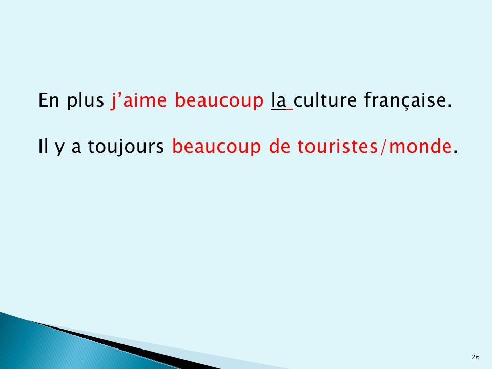 En plus j'aime beaucoup la culture française.