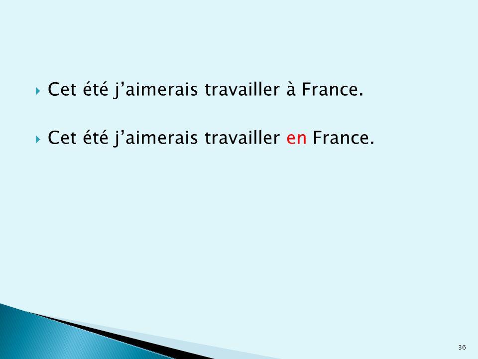 Cet été j'aimerais travailler à France.