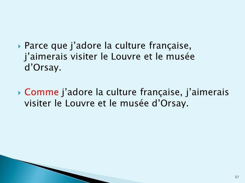 Parce que j'adore la culture française, j'aimerais visiter le Louvre et le musée d'Orsay.