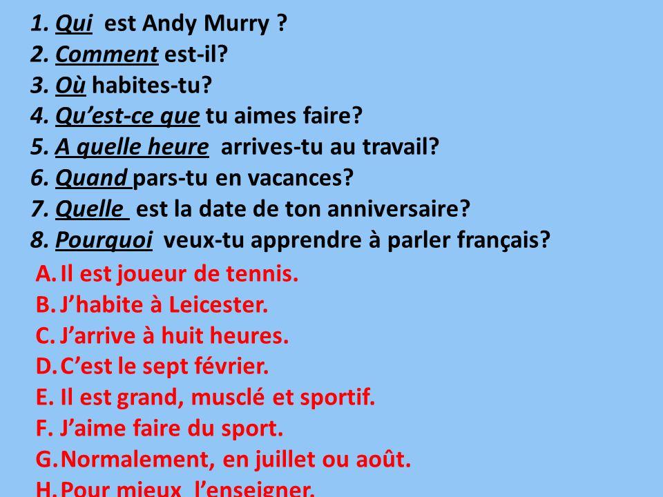 Qui est Andy Murry Comment est-il Où habites-tu Qu'est-ce que tu aimes faire A quelle heure arrives-tu au travail