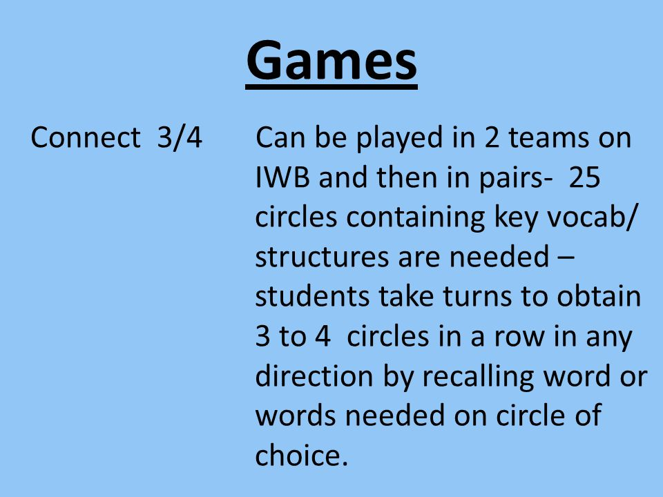 Games Connect 3/4 Can be played in 2 teams on