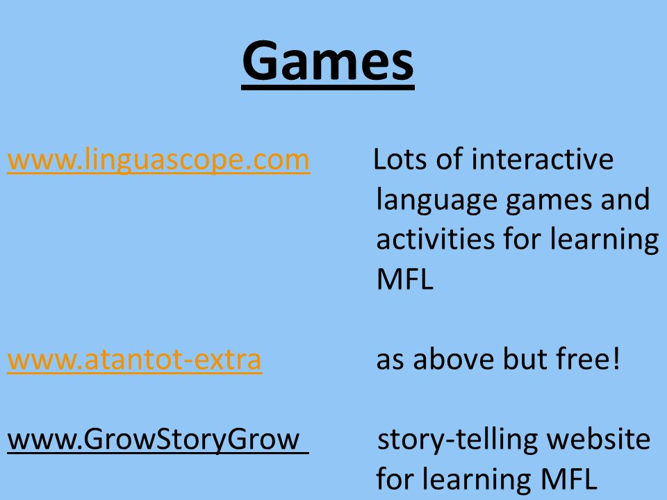 Games www.linguascope.com Lots of interactive language games and