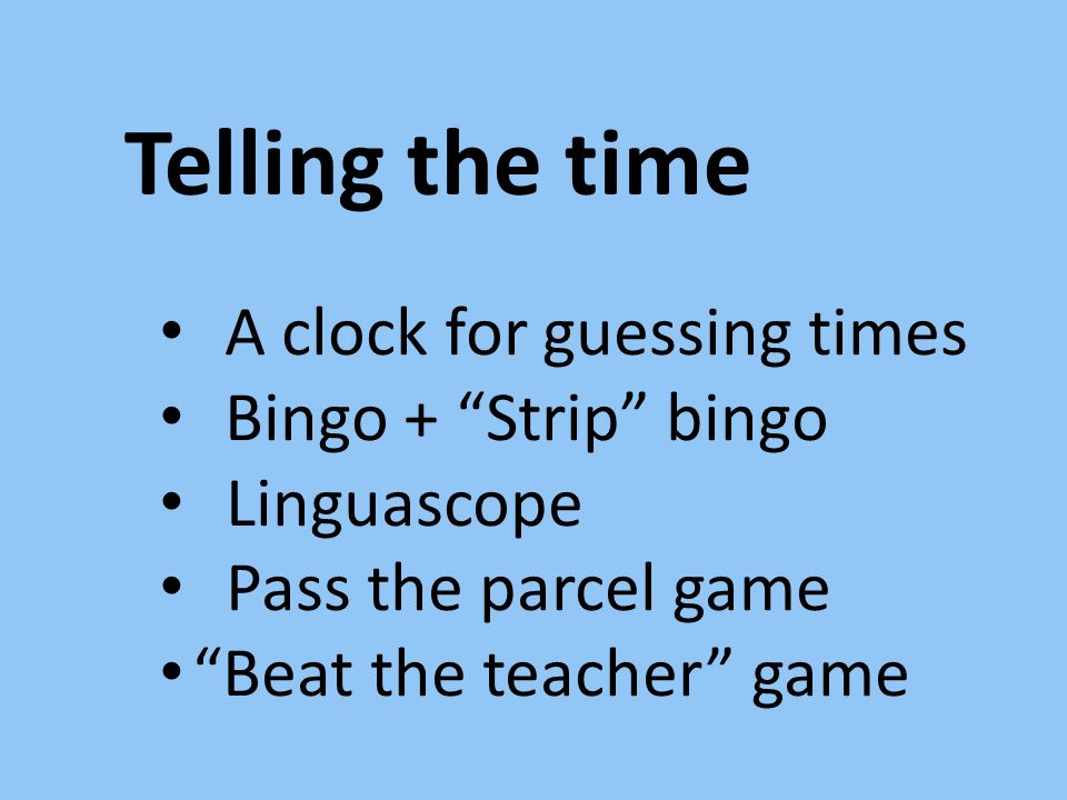Telling the time A clock for guessing times Bingo + Strip bingo