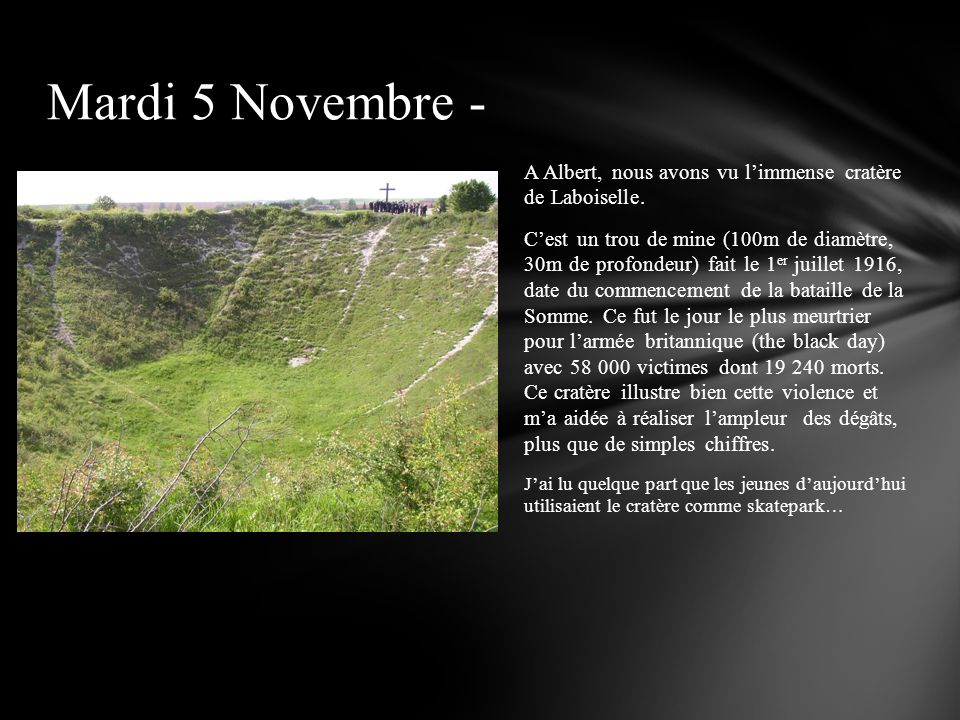 Mardi 5 Novembre - A Albert, nous avons vu l'immense cratère de Laboiselle.