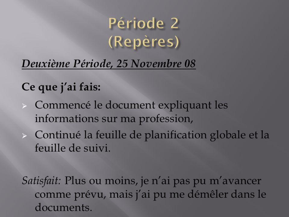 Période 2 (Repères) Deuxième Période, 25 Novembre 08 Ce que j'ai fais:
