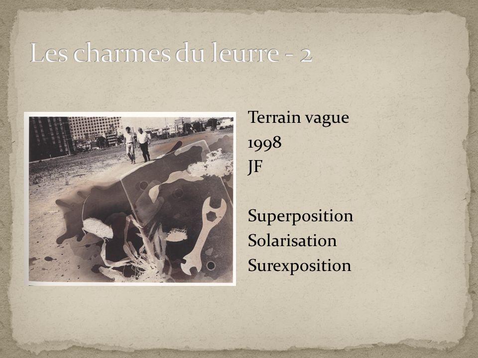 Les charmes du leurre - 2 Terrain vague 1998 JF Superposition Solarisation Surexposition