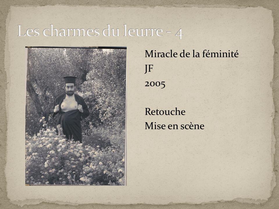Les charmes du leurre - 4 Miracle de la féminité JF 2005 Retouche Mise en scène
