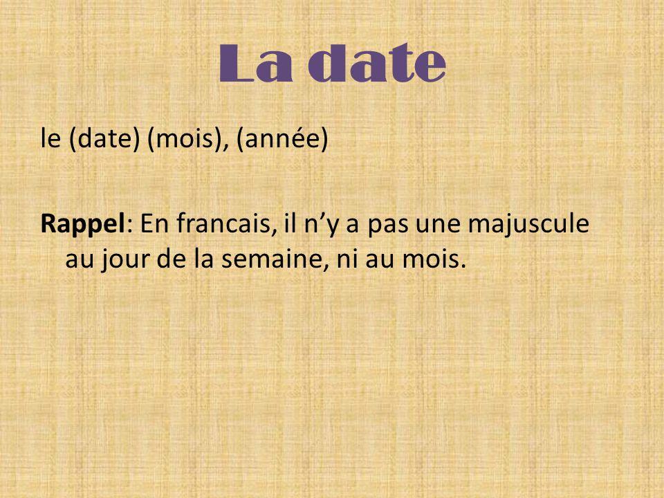 La date le (date) (mois), (année) Rappel: En francais, il n'y a pas une majuscule au jour de la semaine, ni au mois.