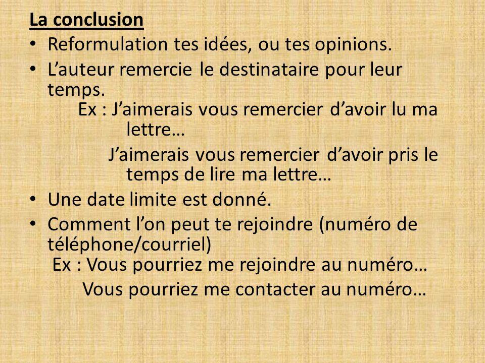 La conclusion Reformulation tes idées, ou tes opinions.