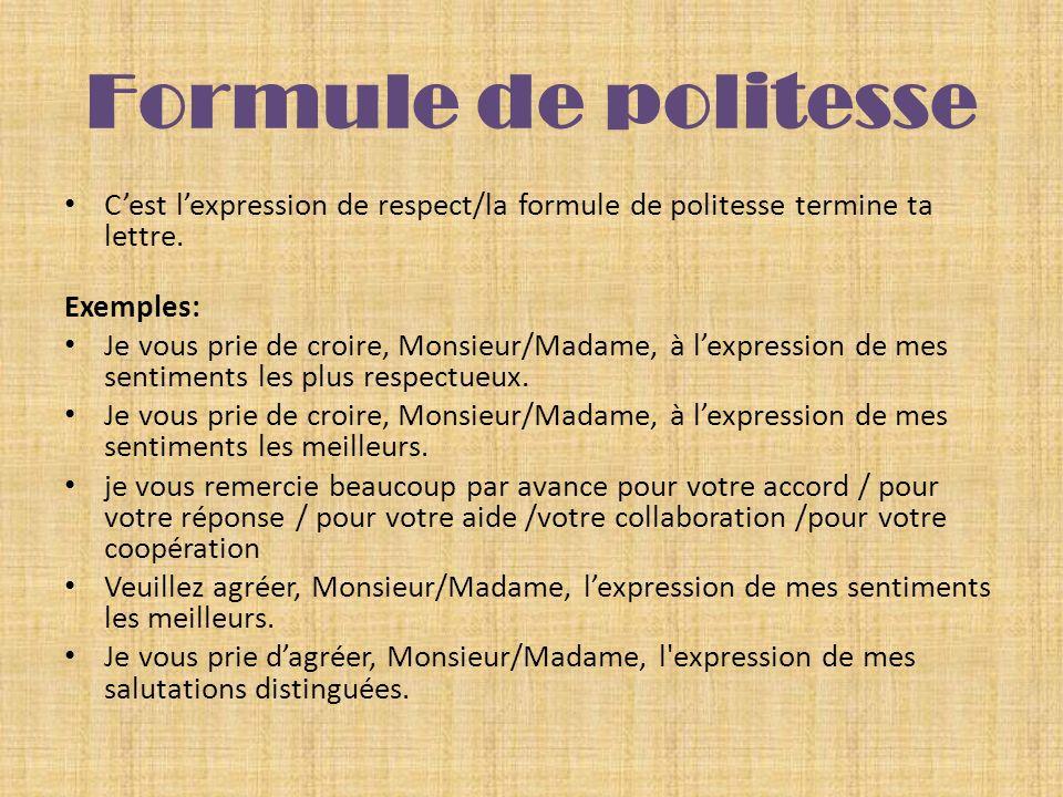 Formule de politesse C'est l'expression de respect/la formule de politesse termine ta lettre. Exemples: