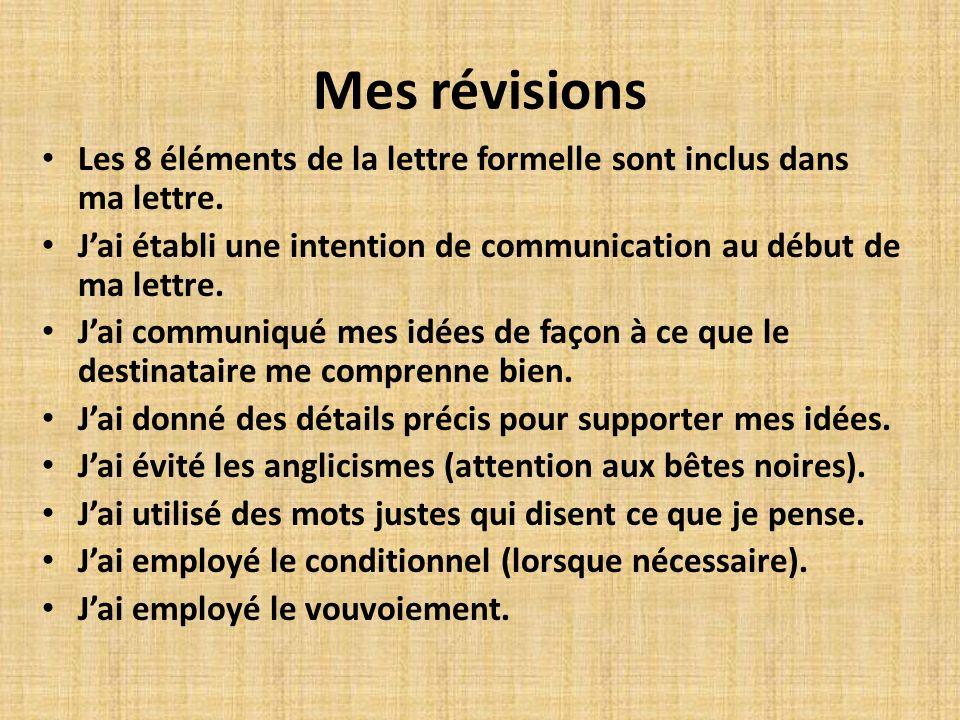 Mes révisionsLes 8 éléments de la lettre formelle sont inclus dans ma lettre. J'ai établi une intention de communication au début de ma lettre.