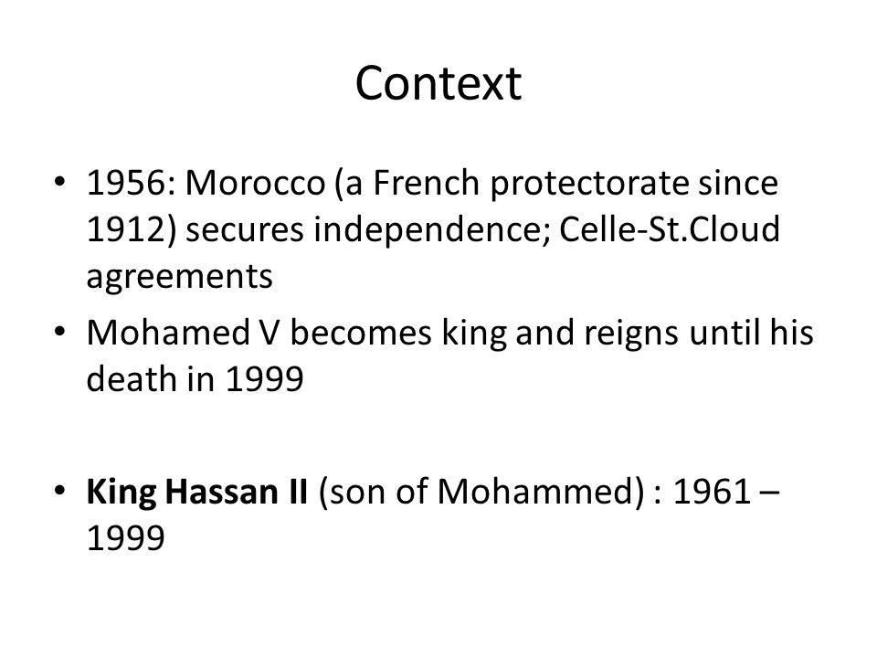 Context 1956: Morocco (a French protectorate since 1912) secures independence; Celle-St.Cloud agreements.