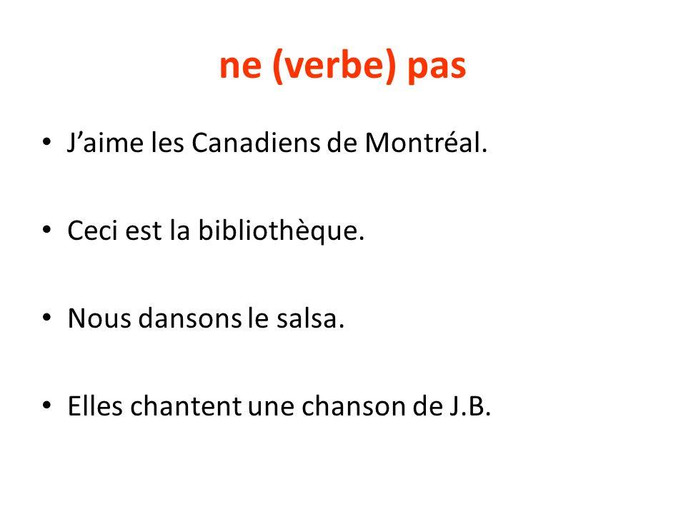 ne (verbe) pas J'aime les Canadiens de Montréal.