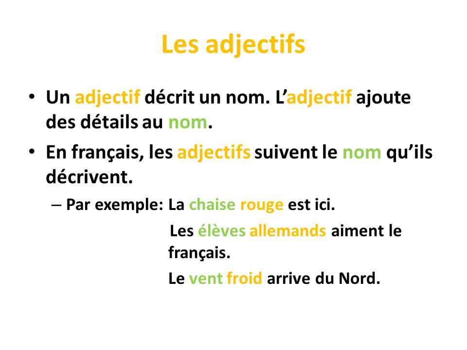 Les adjectifs Un adjectif décrit un nom. L'adjectif ajoute des détails au nom. En français, les adjectifs suivent le nom qu'ils décrivent.