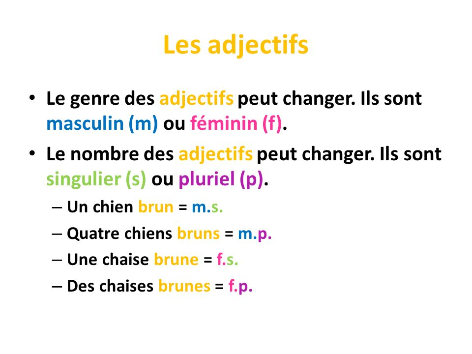 Les adjectifs Le genre des adjectifs peut changer. Ils sont masculin (m) ou féminin (f).