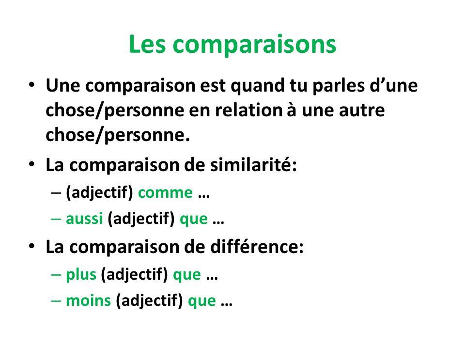 Les comparaisons Une comparaison est quand tu parles d'une chose/personne en relation à une autre chose/personne.