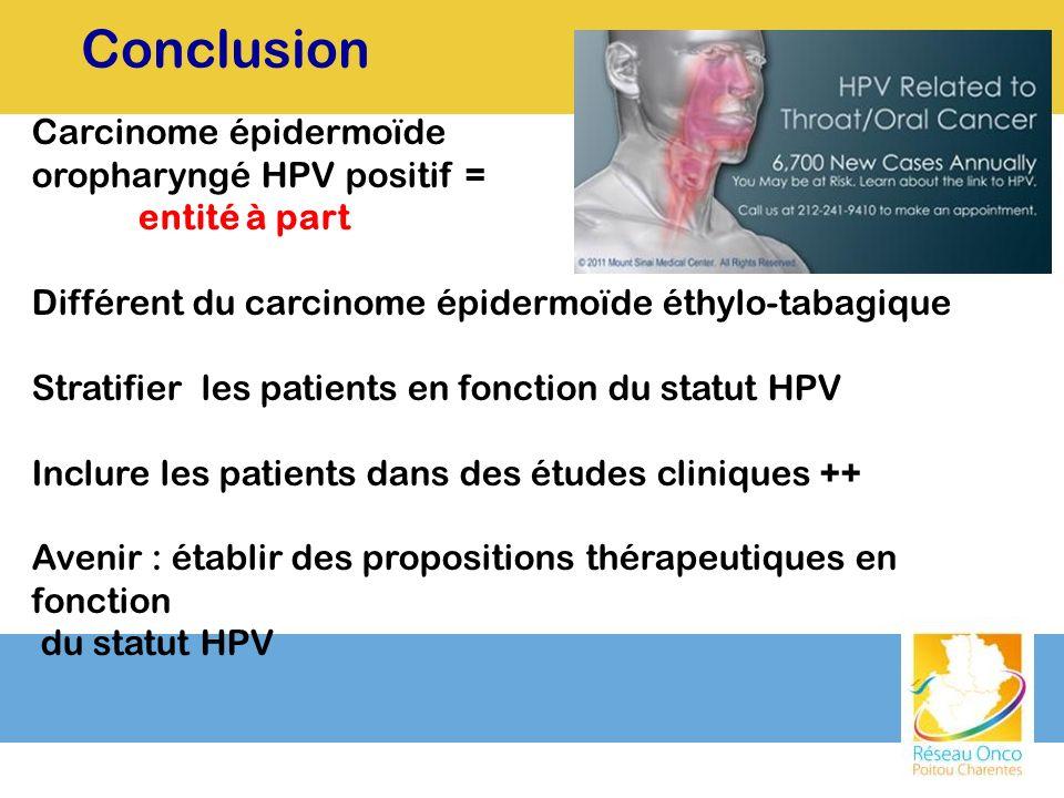 Conclusion Carcinome épidermoïde oropharyngé HPV positif =