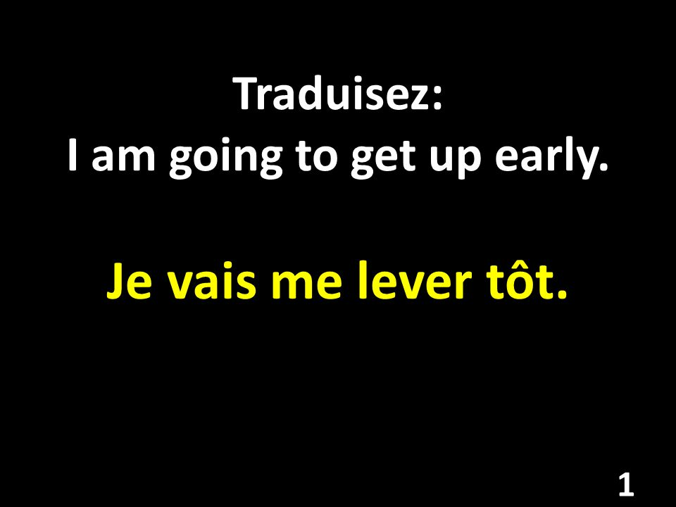 Traduisez: I am going to get up early.