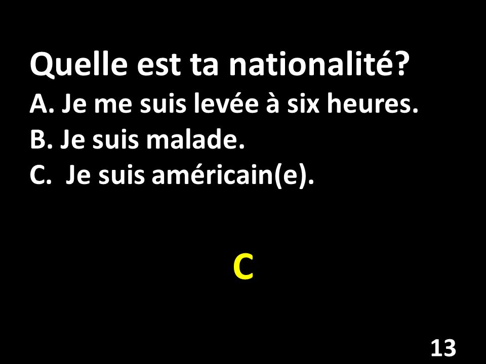 Quelle est ta nationalité. A. Je me suis levée à six heures. B