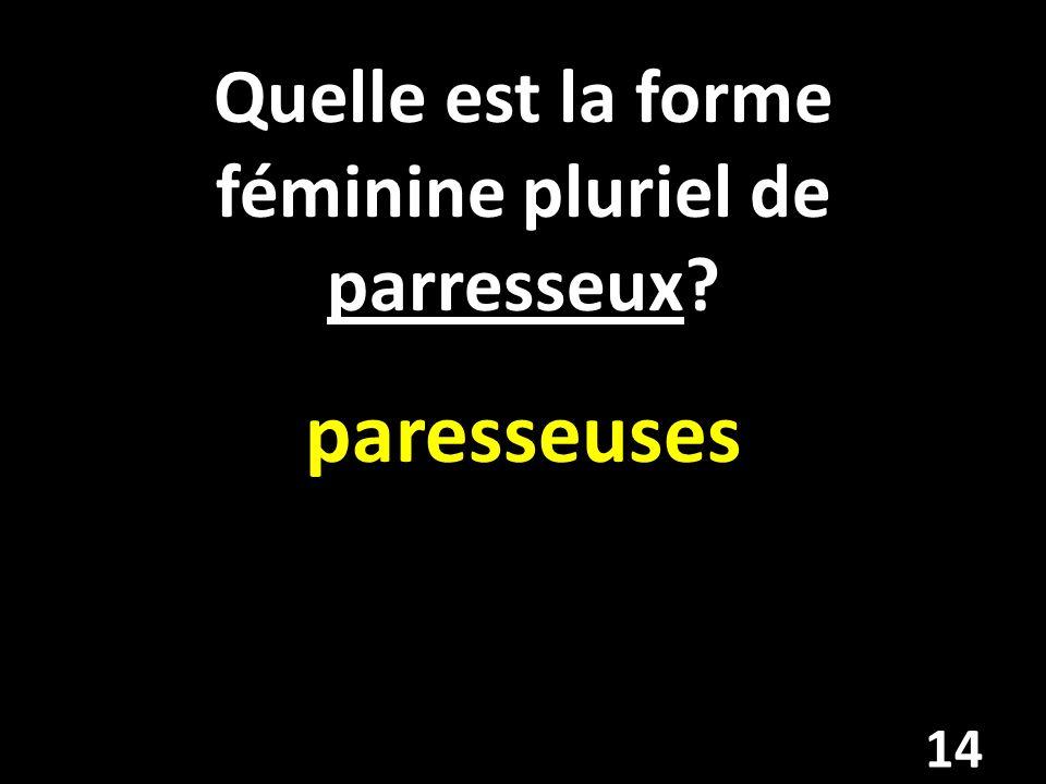 Quelle est la forme féminine pluriel de parresseux