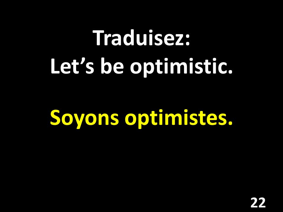 Traduisez: Let's be optimistic.