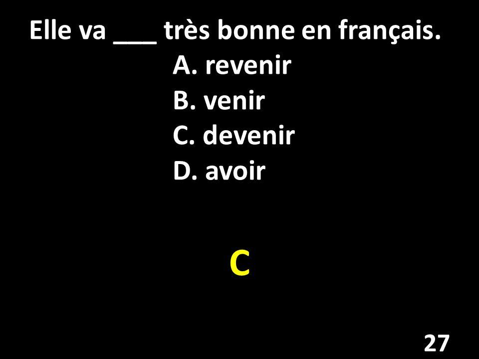 Elle va ___ très bonne en français. A. revenir B. venir C. devenir D. avoir