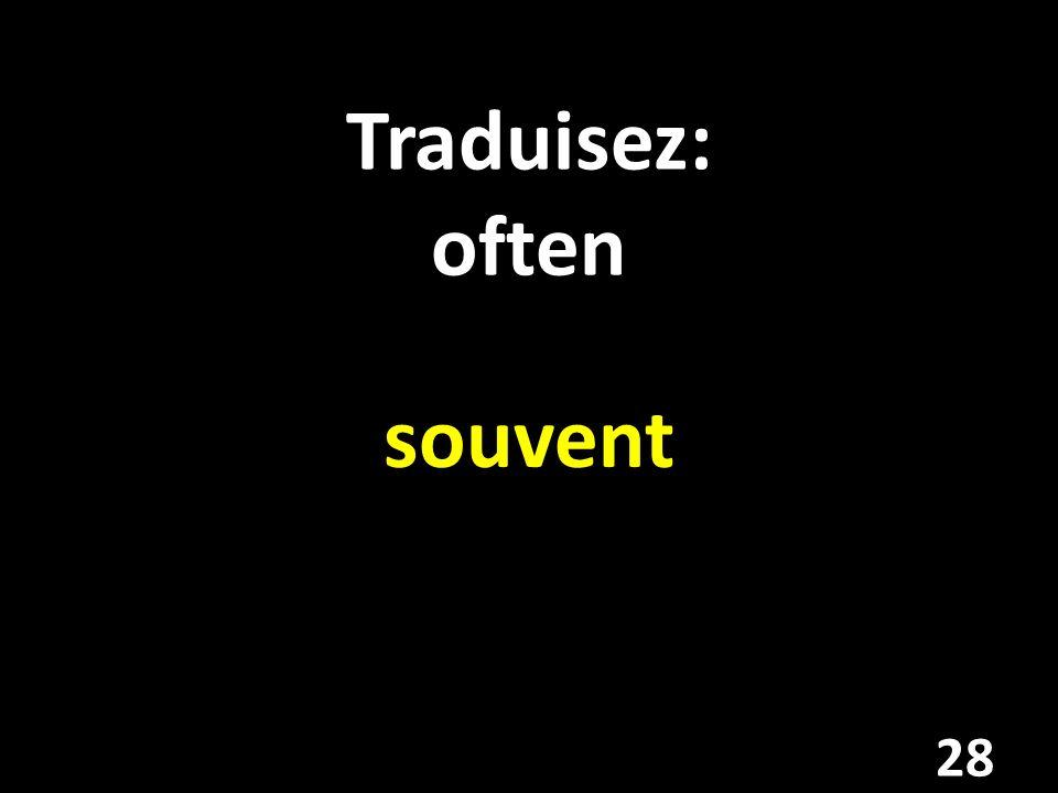 Traduisez: often souvent