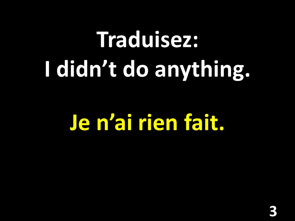 Traduisez: I didn't do anything.