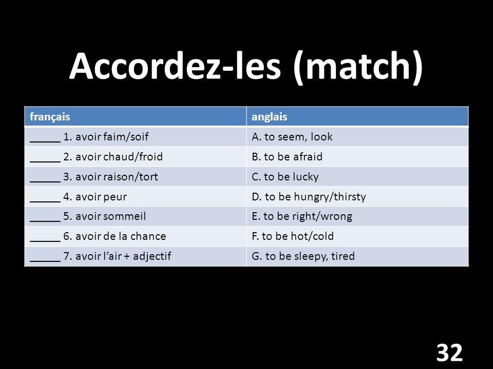 Accordez-les (match) français anglais _____ 1. avoir faim/soif