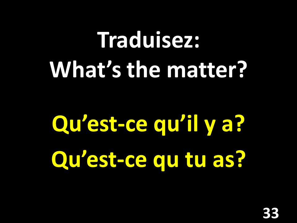 Traduisez: What's the matter
