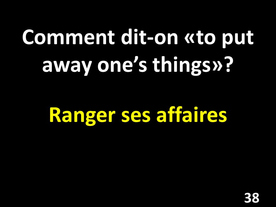 Comment dit-on «to put away one's things»