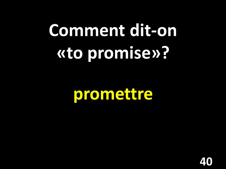 Comment dit-on «to promise»