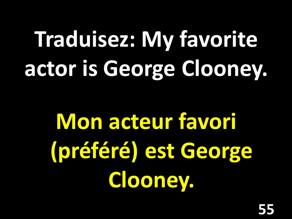 Traduisez: My favorite actor is George Clooney.