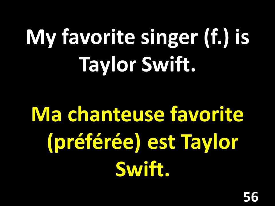 My favorite singer (f.) is Taylor Swift.