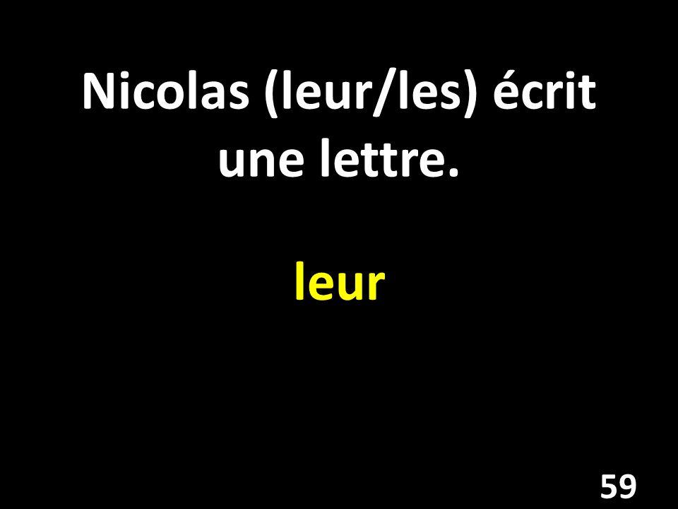 Nicolas (leur/les) écrit une lettre.