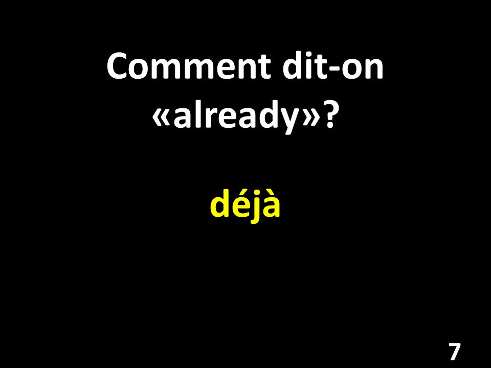 Comment dit-on «already»